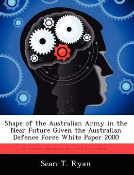 portada shape of the australian army in the near future given the australian defence force white paper 2000