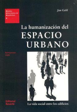 portada La Humanización del Espacio Urbano: La Vida Social Entre los Edificios (libro en EspañolISBN: 8429121099. ISBN-13: 9788429121094- 1ª ed. (04/2006).)