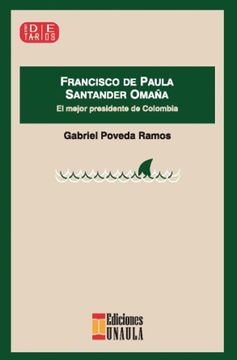 portada Francisco de Paula Santander Omaña. El Mejor Presidente de Colombia