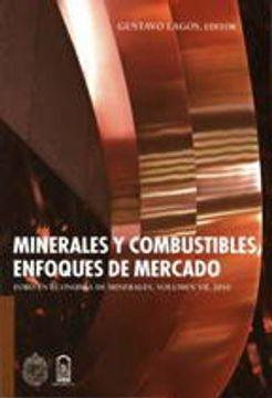 portada Minerales y Combustibles, Enfoques de Mercado - Foro en Economía de Minerales, Vol. Vii, 2010