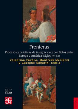 portada Fronteras: Procesos y Prácticas de Integración y Conflictos Entre Europa y América, Siglos Xvi-Xx