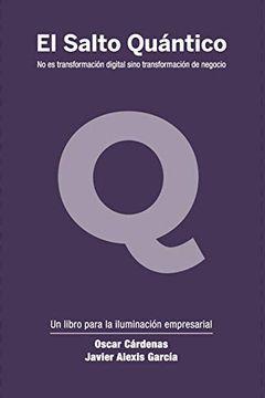 portada El Salto Quántico: No es Transformación Digital Sino Transformación de Negocio.  2 (The Quantum Leap)
