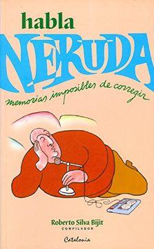 portada Habla Neruda: Memorias Imposibles de Corregir