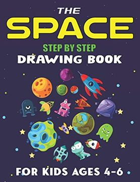 portada The Space Step by Step Drawing Book for Kids Ages 4-6: Explore, fun With Learn.   How to Draw Planets, Stars, Astronauts, Space Ships and More!  .   Awesome Gift for Science & Tech Lovers (libro en Inglés)