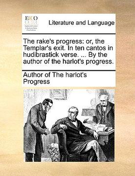 portada the rake's progress: or, the templar's exit. in ten cantos in hudibrastick verse. ... by the author of the harlot's progress.