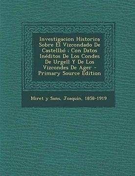 portada Investigacion Historica Sobre el Vizcondado de Castellbo; Con Datos Ineditos de los Condes de Urgell y de los Vizcondes de Ager - Primary Source Editi