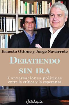 portada Debatiendo sin ira Conversaciones Politicas Entre la Critica y la Espe