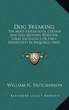 portada dog breaking: the most expeditious, certain and easy method, whether great excellence or only mediocrity be required (1865)