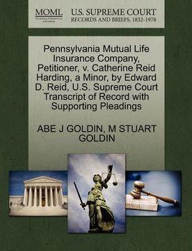 portada pennsylvania mutual life insurance company, petitioner, v. catherine reid harding, a minor, by edward d. reid, u.s. supreme court transcript of record