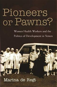 portada Pioneers or Pawns?  Women Health Workers and the Politics of Development in Yemen (Gender, Culture, and Politics in the Middle East) (libro en Inglés)
