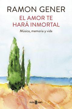 portada El Amor te Hará Inmortal: Música, Memoria y Vida (Obras Diversas)