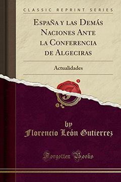 portada España y las Demás Naciones Ante la Conferencia de Algeciras: Actualidades (Classic Reprint)