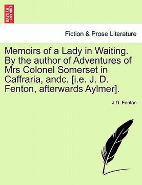 portada memoirs of a lady in waiting. by the author of adventures of mrs colonel somerset in caffraria, andc. [i.e. j. d. fenton, afterwards aylmer].