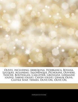 portada Articles on Olives, Including: Arbequina, Hojiblanca, Bosana, Lucques, Aglandau, Salonenque, Picholine, Olivi re, Tanche, Bouteillan, Cailletier, gro (libro en inglés)