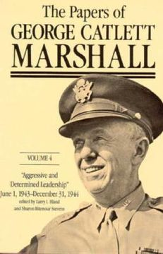 """portada the papers of george catlett marshall: """"aggressive and determined leadership,"""" june 1, 1943-december 31, 1944"""