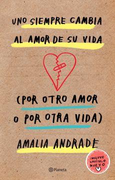 portada Uno Siempre Cambia al Amor de su Vida (Por Otro Amor o por Otra Vida). Incluye Capatulo Nuevo.