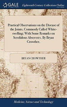 portada Practical Observations on the Disease of the Joints, Commonly Called White-Swelling; With Some Remarks on Scrofulous Abscesses. By Bryan Crowther, (libro en inglés)