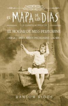 portada El Mapa de los Días. Cuarta Novela de el Hogar de Miss Peregrine. Para Niños Peculiares