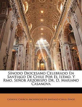 portada snodo diocesano celebrado en santiago de chile por el iltmo. y rmo. seor arzobispo dr. d. mariano casanova