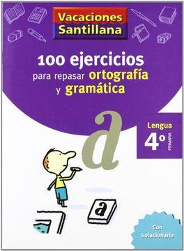 portada VACACIONES SANTILLANA 4 PRIMARIA 100 EJERCICIOS PARA REPASAR ORTOGRAFIA Y GRAMATICA
