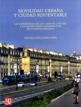portada Movilidad Urbana y Ciudad Sustentable. Las Experiencias de los Casos de Curitiba y de Nantes Desde la Perspectiva de la Sustentabilidad