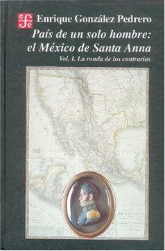 portada País de un Solo Hombre: El México de Santa-Anna. Vol i. La Ronda de los Contrarios