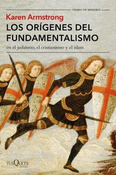 portada Los Orígenes del Fundamentalismo en el Judaísmo, el Cristianismo y el Islam
