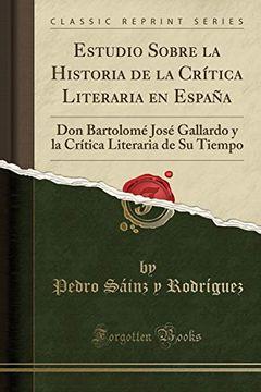 portada Estudio Sobre la Historia de la Crítica Literaria en España: Don Bartolomé José Gallardo y la Crítica Literaria de su Tiempo (Classic Reprint)