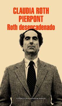 portada Roth Desencadenado: Un Escritor y sus Obras