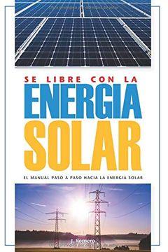 portada Sé Libre con la Energía Solar: El Manual Paso a Paso Hacia la Energía Solar