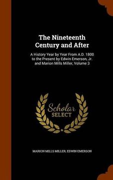 portada The Nineteenth Century and After: A History Year by Year From A.D. 1800 to the Present by Edwin Emerson, Jr. and Marion Mills Miller, Volume 3