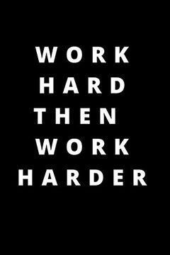 portada Work Hard Then Work Harder: 120 Pages 6x9 (libro en Inglés)