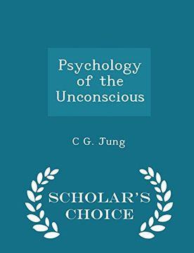 portada Psychology of the Unconscious - Scholar's Choice Edition