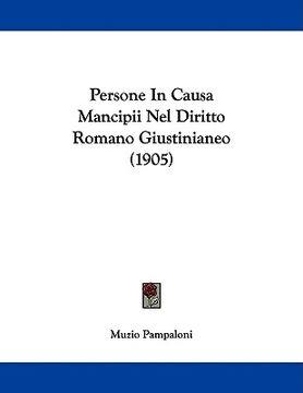 portada persone in causa mancipii nel diritto romano giustinianeo (1905)
