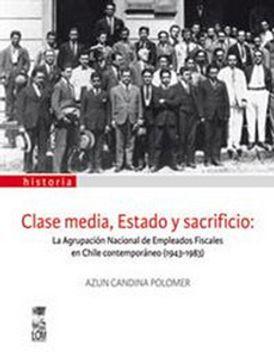 portada Clase Media, Estado y Sacrificio. La Agrupación Nacional de Empleados Fiscales en Chile Contemporáneo (1943-1983).
