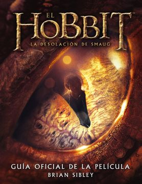 Libro El Hobbit La Desolación De Smaug Guía Oficial De La Película Biblioteca J R R Tolkien Brian Sibley Isbn 9788445001691 Comprar En Buscalibre