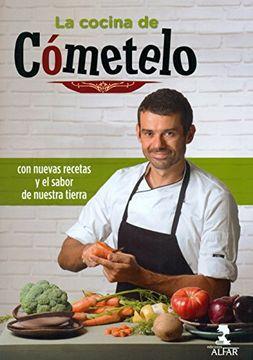 portada La Cocina de Cómetelo: Con Nuevas Recetas y el Sabor de Nuestra Tierra