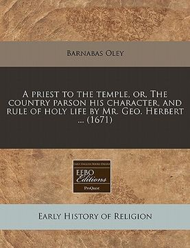 portada a priest to the temple, or, the country parson his character, and rule of holy life by mr. geo. herbert ... (1671)