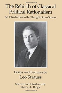 portada The Rebirth of Classical Political Rationalism: An Introduction to the Thought of leo Strauss (libro en Inglés)