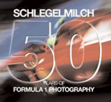 portada Schlegelmilch. 50 Years Of Formula 1 Photography