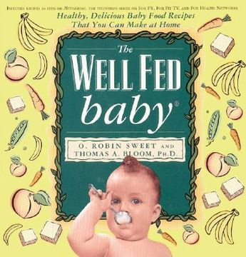 portada the well fed baby: healthy, delicious baby food recipes that you can make at home
