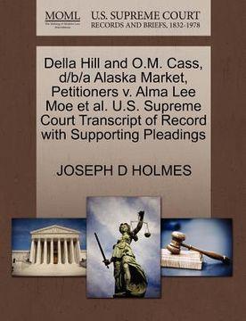 portada della hill and o.m. cass, d/b/a alaska market, petitioners v. alma lee moe et al. u.s. supreme court transcript of record with supporting pleadings