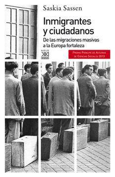 portada Inmigrantes y Ciudadanos. De las Migraciones Masivas a la Europa Fortaleza (Siglo xxi de España General)