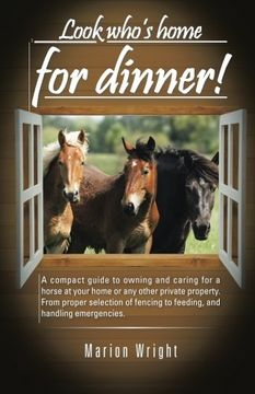 portada Look Who's Home for Dinner!  A Compact Guide to Owning and Caring for a Horse at Your Home or any Other Private Property. From Proper Selection of Fencing to Feeding, and Handling Emergencies. (libro en Inglés)
