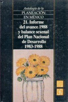 portada antologia de la planeacion en mexico, 21. informe del avance 1988 y balance sexenal del plan nacional de desarrollo (1983-1988)