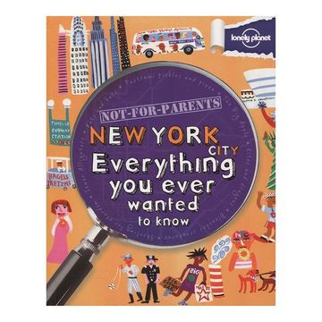 portada Lonely Planet Not-For-Parents new York: Everything you Ever Wanted to Know (libro en Inglés)