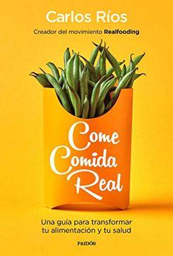 portada Come Comida Real: Una Guía Para Transformar tu Alimentación y tu Salud (Divulgación-Autoayuda)