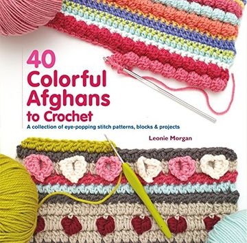 portada 40 Colorful Afghans to Crochet: A Collection of Eye-Popping Stitch Patterns, Blocks & Projects