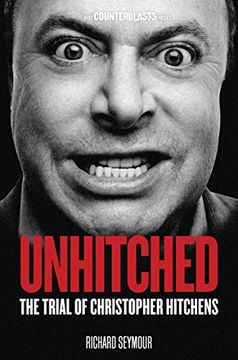 portada Unhitched: The Trial of Christopher Hitchens (Counterblasts) (libro en Inglés)