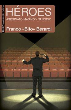Libro Heroes Asesinato Masivo y Suicidio, Franco Berardi, ISBN  9788446043591. Comprar en Buscalibre